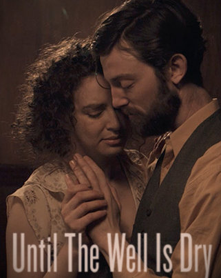 Cinematographer / DP: Sam Nuttmann - Seattle - short film - Until The Well Is Dry - poster